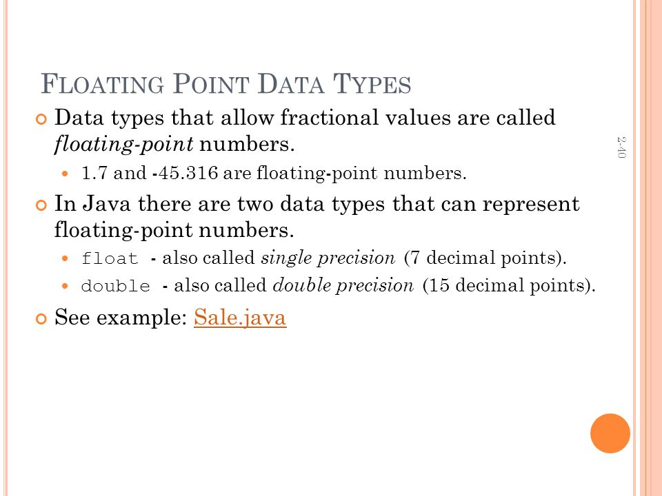 2-40 F LOATING P OINT D ATA T YPES Data types that allow fractional values are called floating-point numbers.