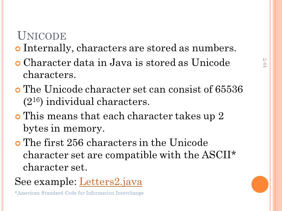 2-44 U NICODE Internally, characters are stored as numbers.