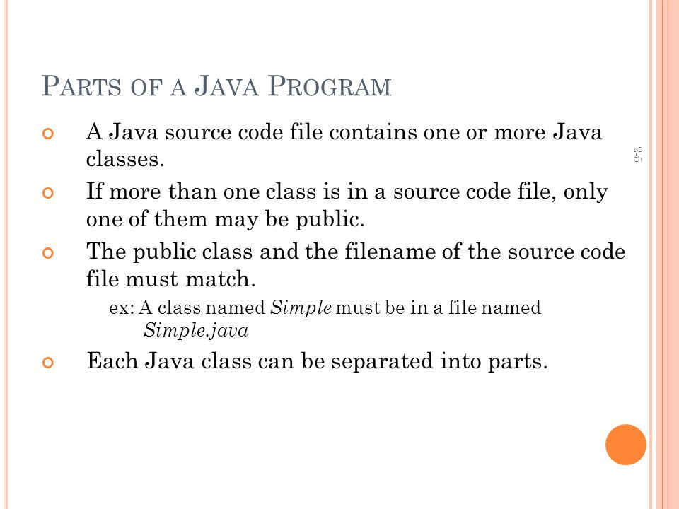 2-5 P ARTS OF A J AVA P ROGRAM A Java source code file contains one or more Java classes.