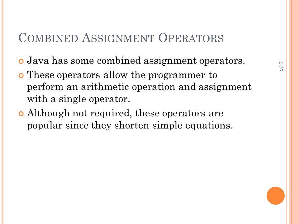 2-57 C OMBINED A SSIGNMENT O PERATORS Java has some combined assignment operators.