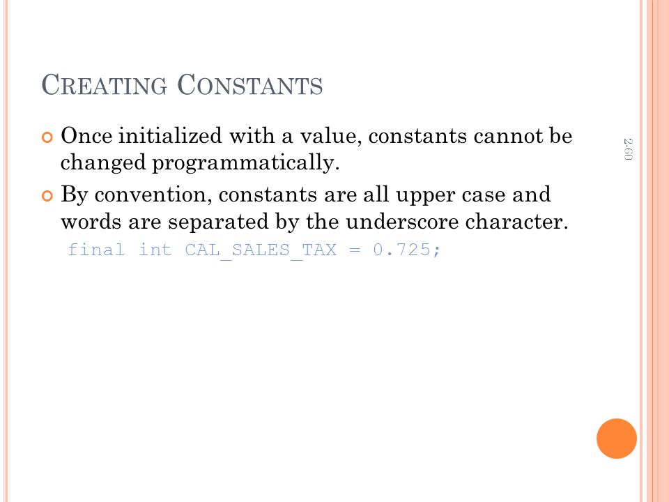 2-60 C REATING C ONSTANTS Once initialized with a value, constants cannot be changed programmatically.