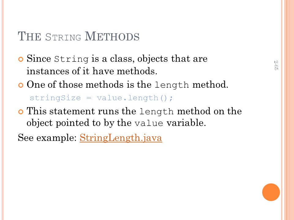 2-65 T HE S TRING M ETHODS Since String is a class, objects that are instances of it have methods.