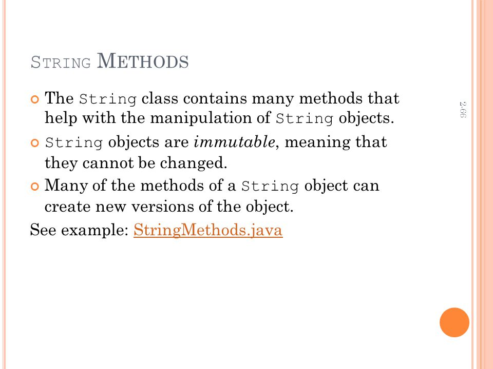 2-66 S TRING M ETHODS The String class contains many methods that help with the manipulation of String objects.