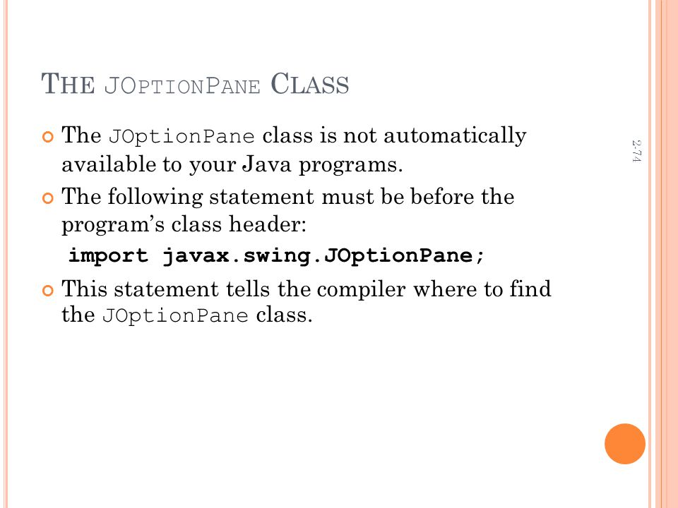 2-74 T HE JO PTION P ANE C LASS The JOptionPane class is not automatically available to your Java programs.