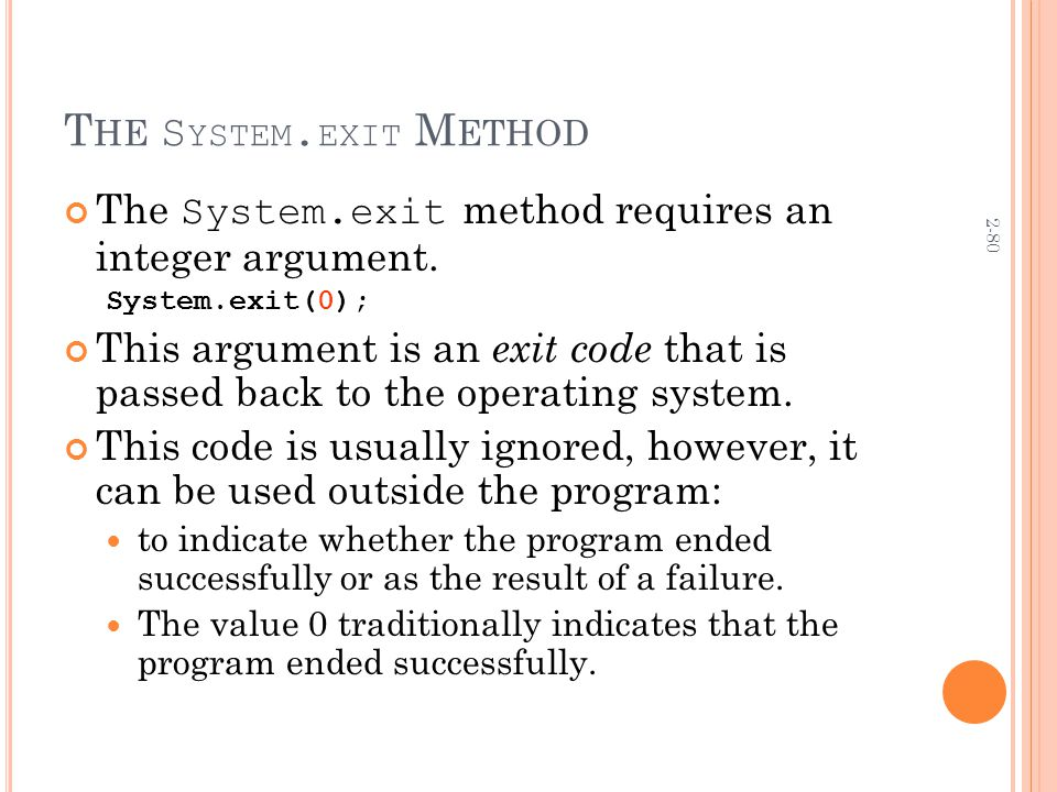 2-80 T HE S YSTEM. EXIT M ETHOD The System.exit method requires an integer argument.