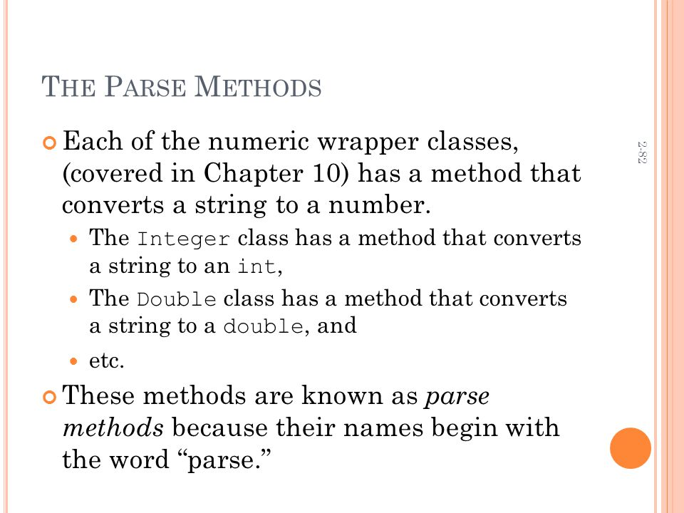 2-82 T HE P ARSE M ETHODS Each of the numeric wrapper classes, (covered in Chapter 10) has a method that converts a string to a number.