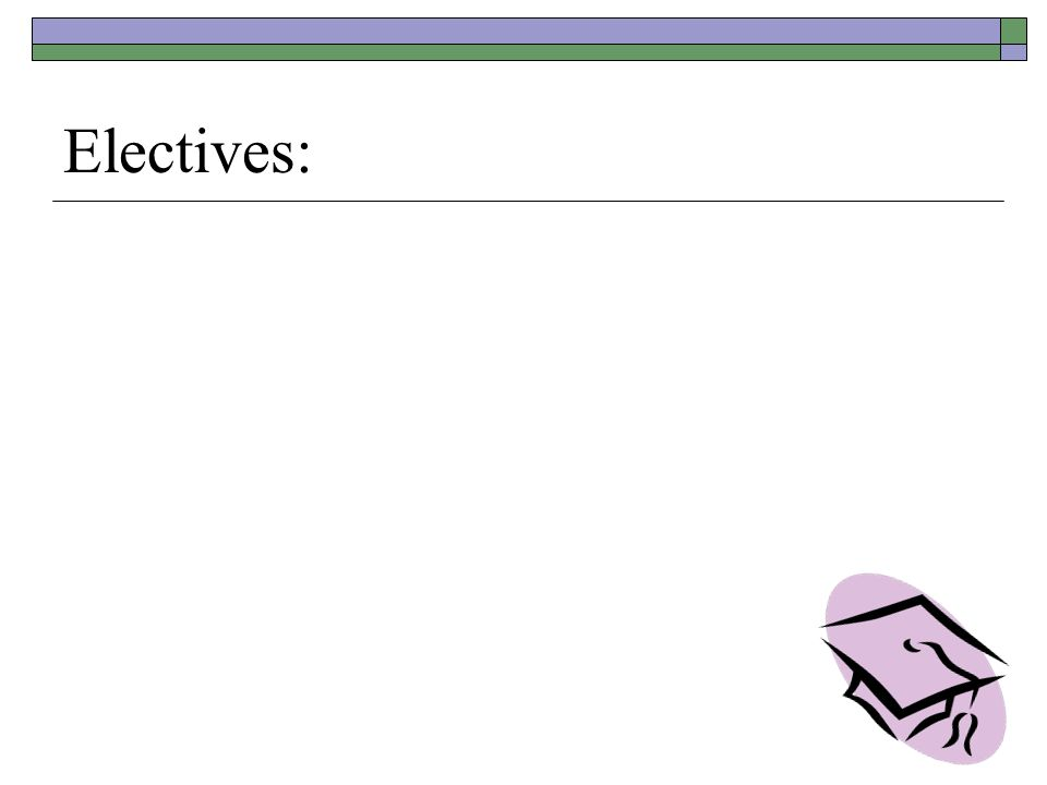 Electives: