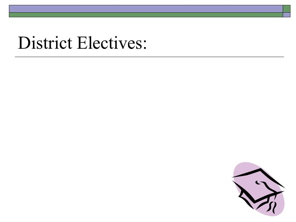 District Electives: