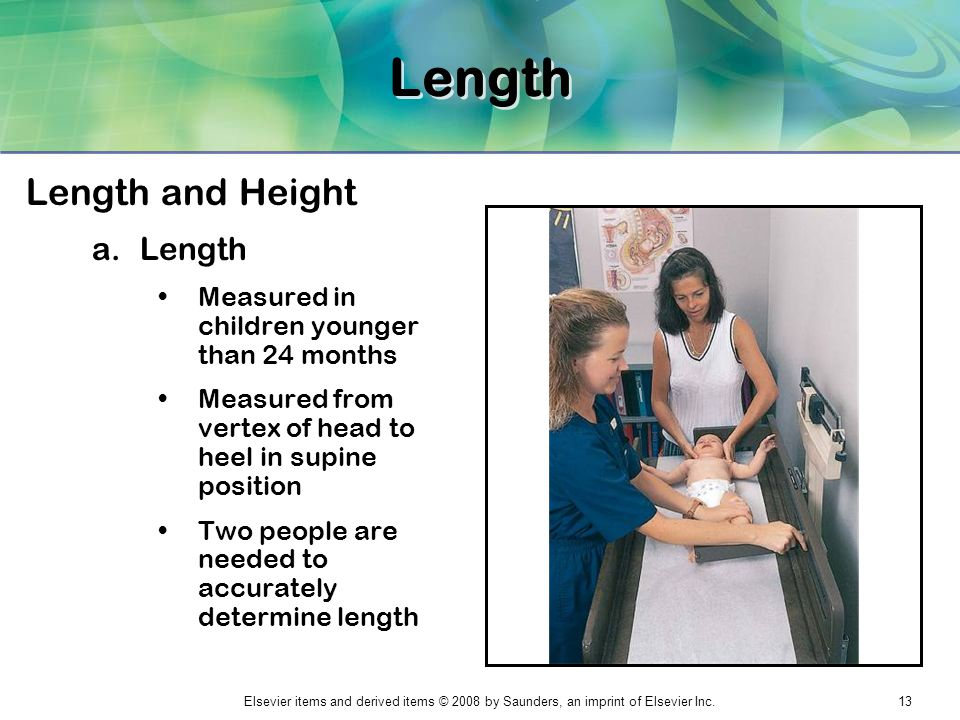 Elsevier items and derived items © 2008 by Saunders, an imprint of Elsevier Inc.13 Length Length and Height a.Length Measured in children younger than