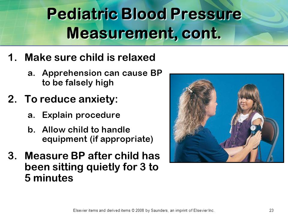Elsevier items and derived items © 2008 by Saunders, an imprint of Elsevier Inc.23 Pediatric Blood Pressure Measurement, cont. 1.Make sure child is re