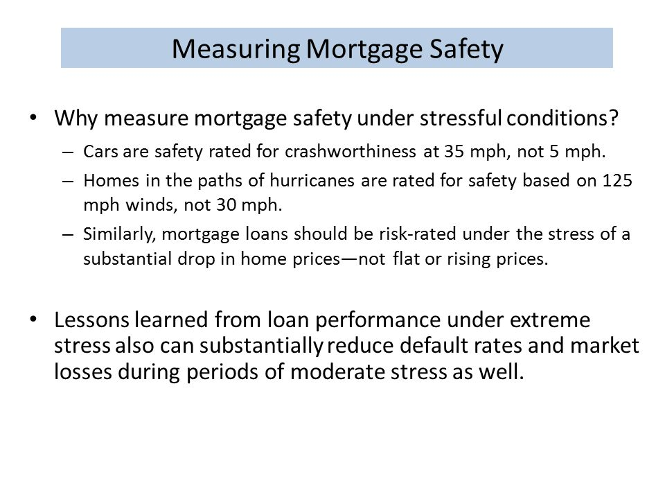 Measuring Mortgage Safety Why measure mortgage safety under stressful conditions.