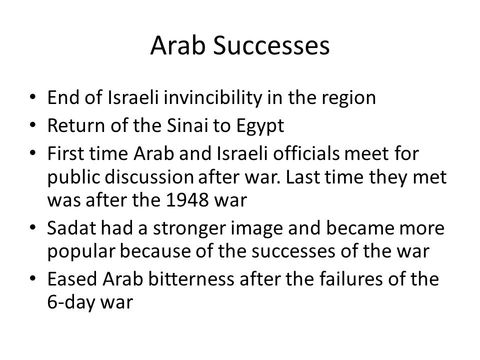 Arab Successes End of Israeli invincibility in the region Return of the Sinai to Egypt First time Arab and Israeli officials meet for public discussio