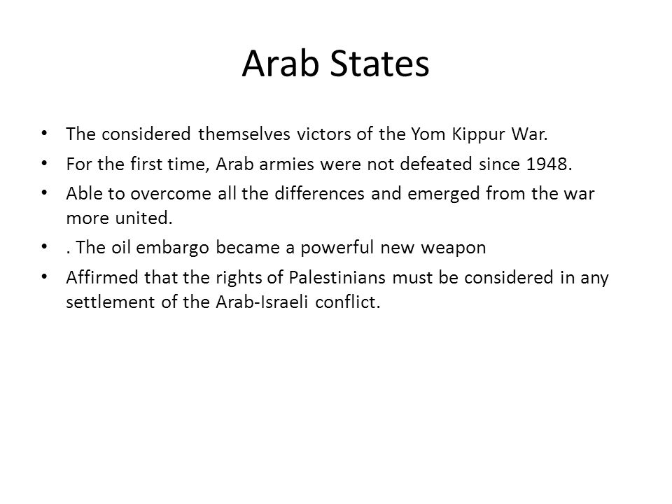 Arab States The considered themselves victors of the Yom Kippur War. For the first time, Arab armies were not defeated since 1948. Able to overcome al