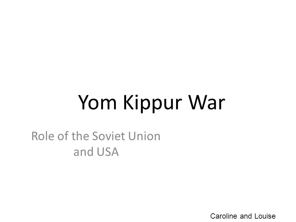 Yom Kippur War Role of the Soviet Union and USA Caroline and Louise