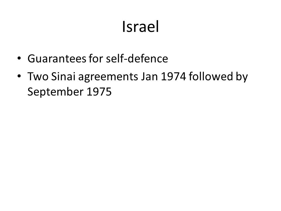 Israel Guarantees for self-defence Two Sinai agreements Jan 1974 followed by September 1975