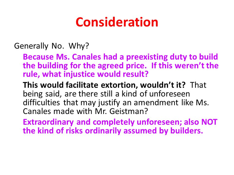 Consideration Generally No. Why. Because Ms.