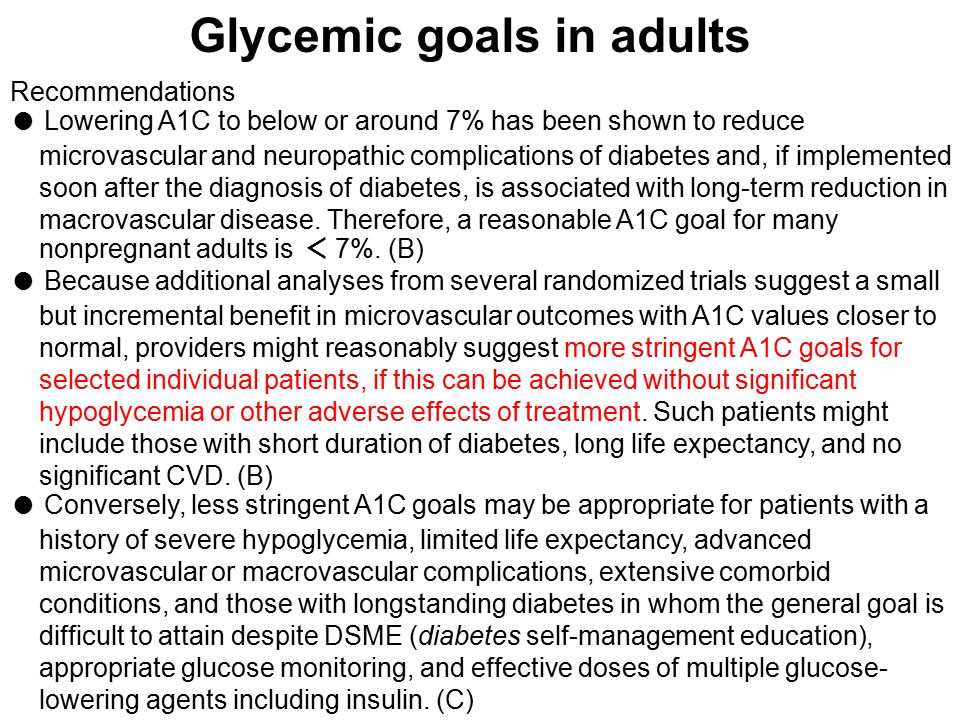 Recommendations ● Lowering A1C to below or around 7% has been shown to reduce microvascular and neuropathic complications of diabetes and, if implemen