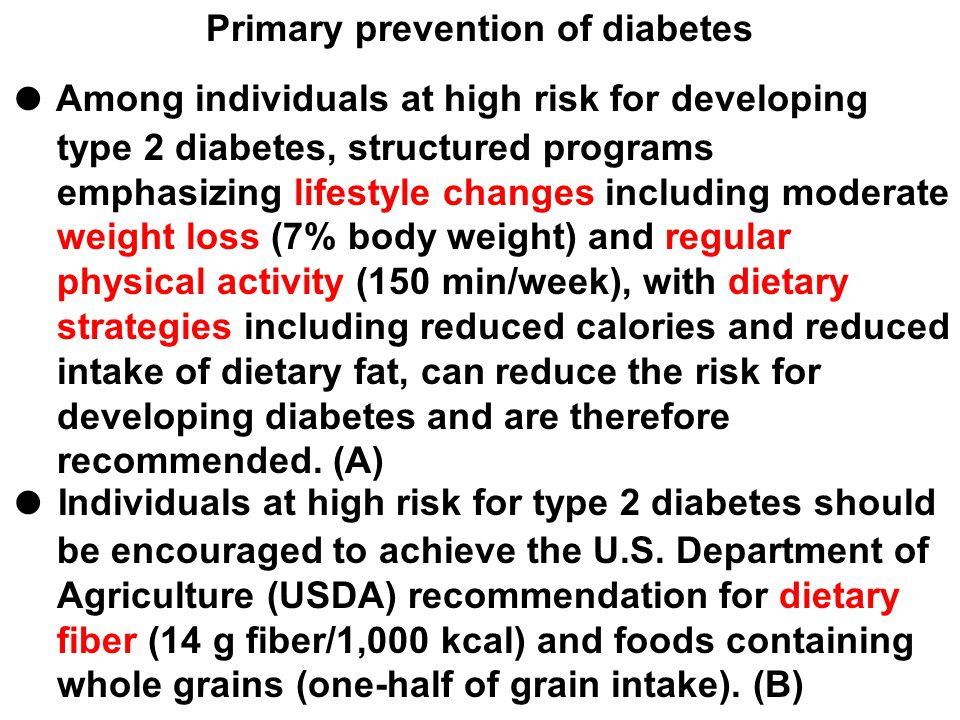 Primary prevention of diabetes ● Among individuals at high risk for developing type 2 diabetes, structured programs emphasizing lifestyle changes incl