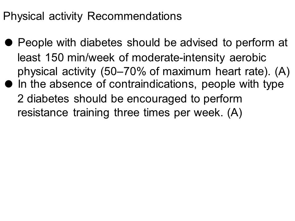 Physical activity Recommendations ● People with diabetes should be advised to perform at least 150 min/week of moderate-intensity aerobic physical act