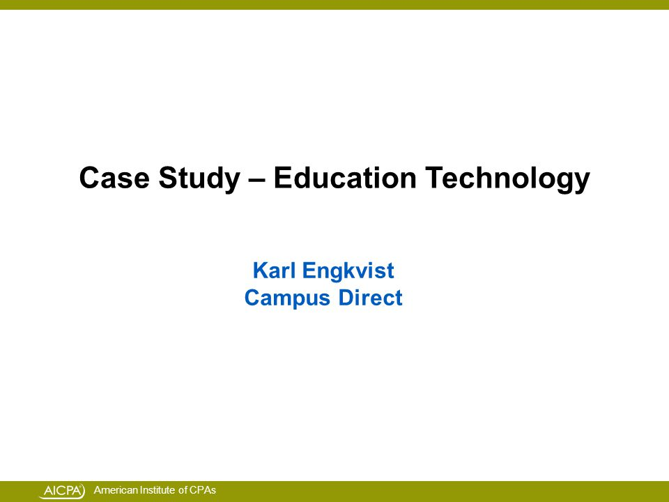 American Institute of CPAs Case Study – Education Technology Karl Engkvist Campus Direct