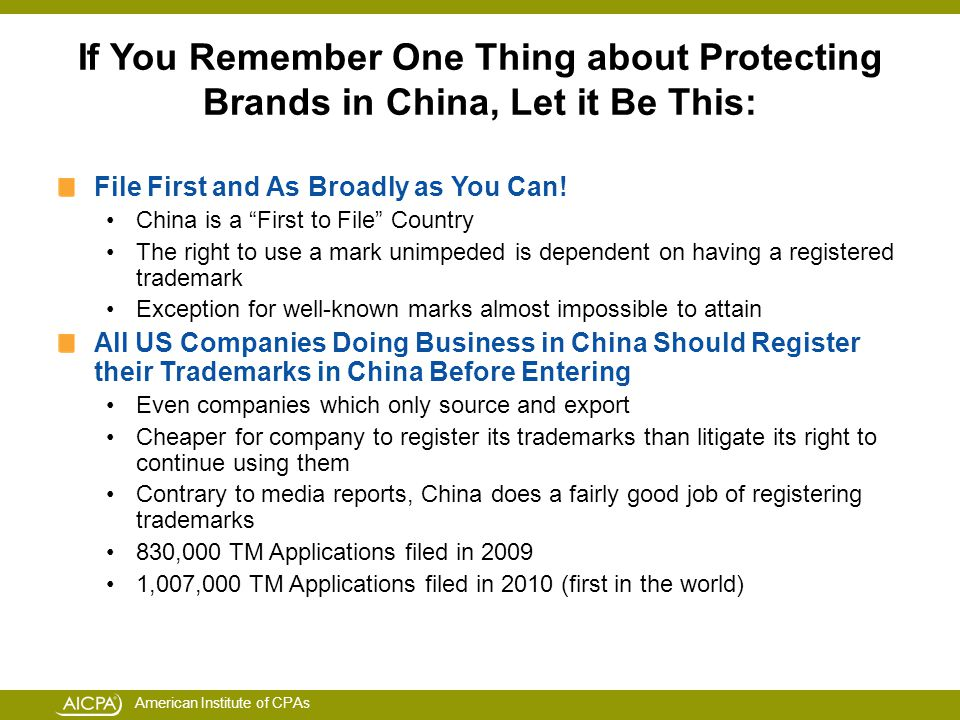 American Institute of CPAs If You Remember One Thing about Protecting Brands in China, Let it Be This: File First and As Broadly as You Can.