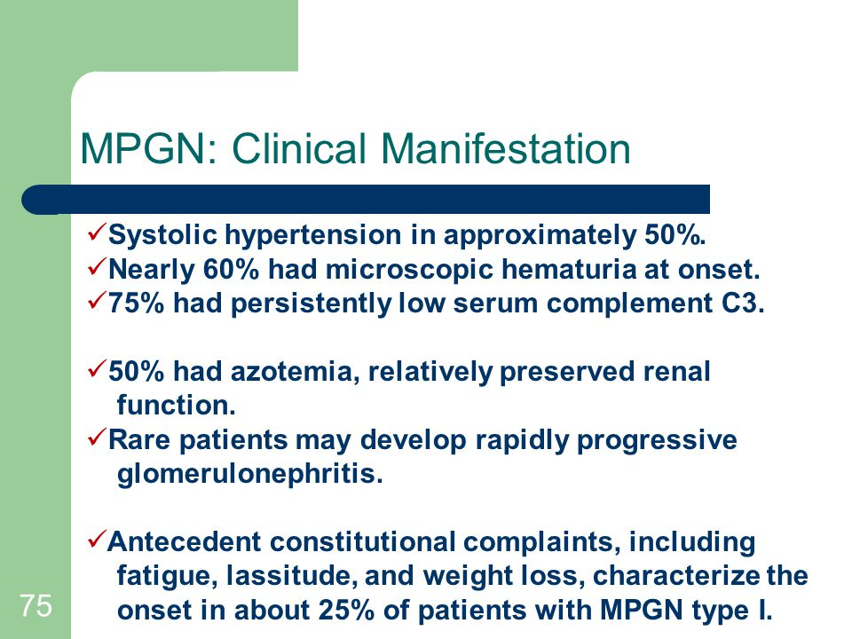 75 MPGN: Clinical Manifestation Systolic hypertension in approximately 50%.