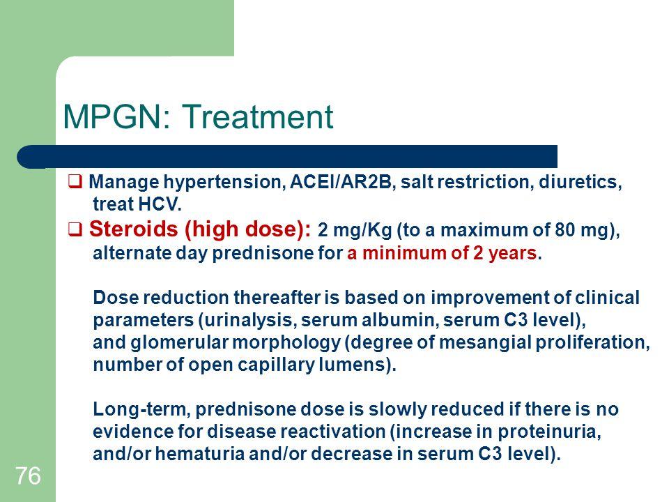 76 MPGN: Treatment  Manage hypertension, ACEI/AR2B, salt restriction, diuretics, treat HCV.