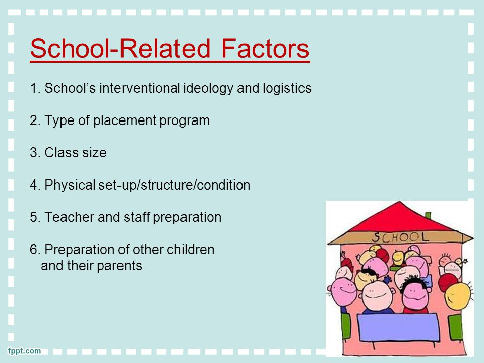 School-Related Factors 1.School's interventional ideology and logistics 2.