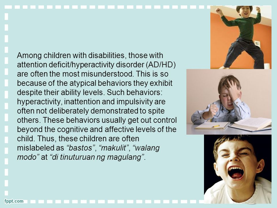 Among children with disabilities, those with attention deficit/hyperactivity disorder (AD/HD) are often the most misunderstood.