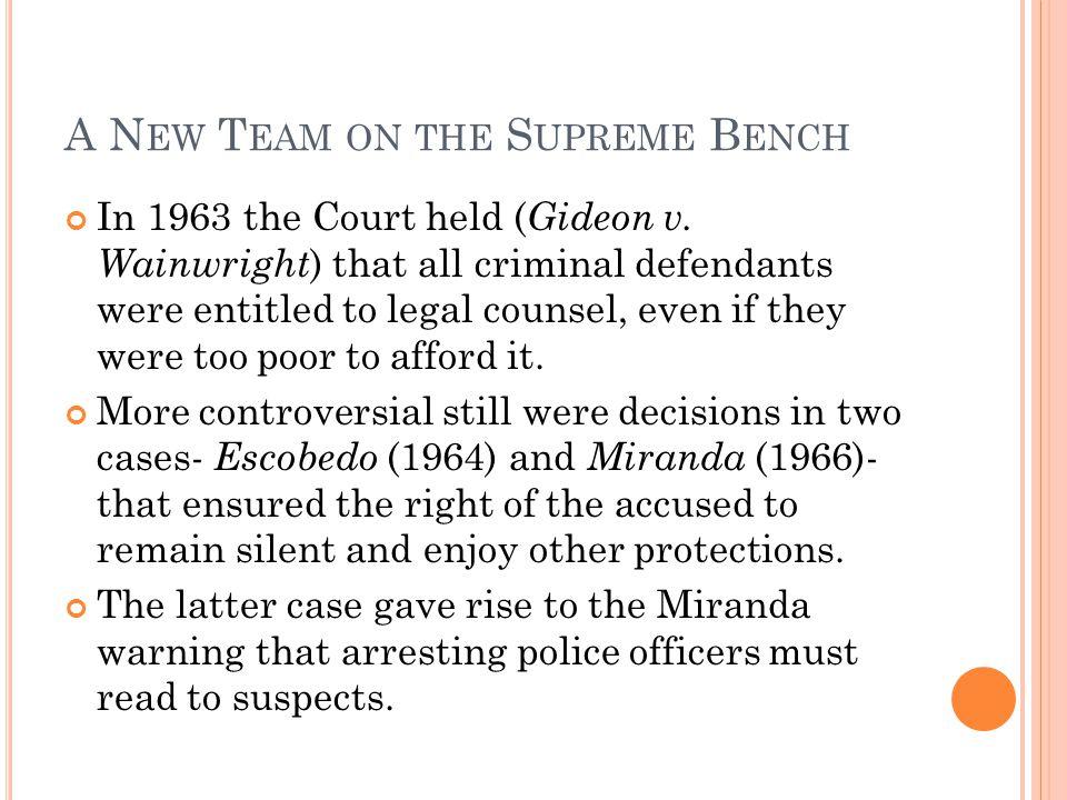 A N EW T EAM ON THE S UPREME B ENCH In 1963 the Court held ( Gideon v.