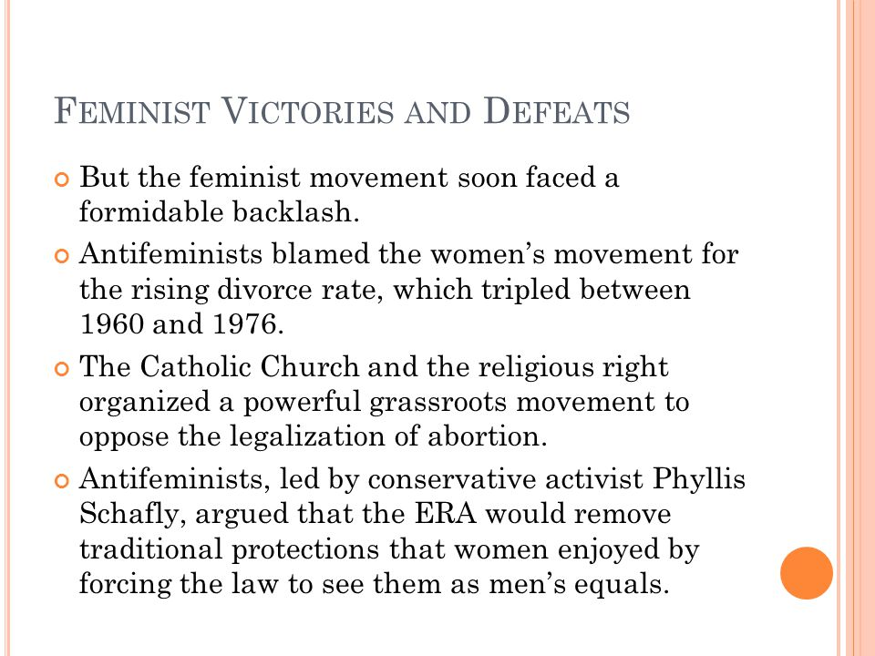 F EMINIST V ICTORIES AND D EFEATS But the feminist movement soon faced a formidable backlash.