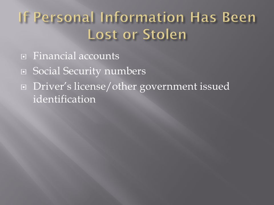  Financial accounts  Social Security numbers  Driver's license/other government issued identification