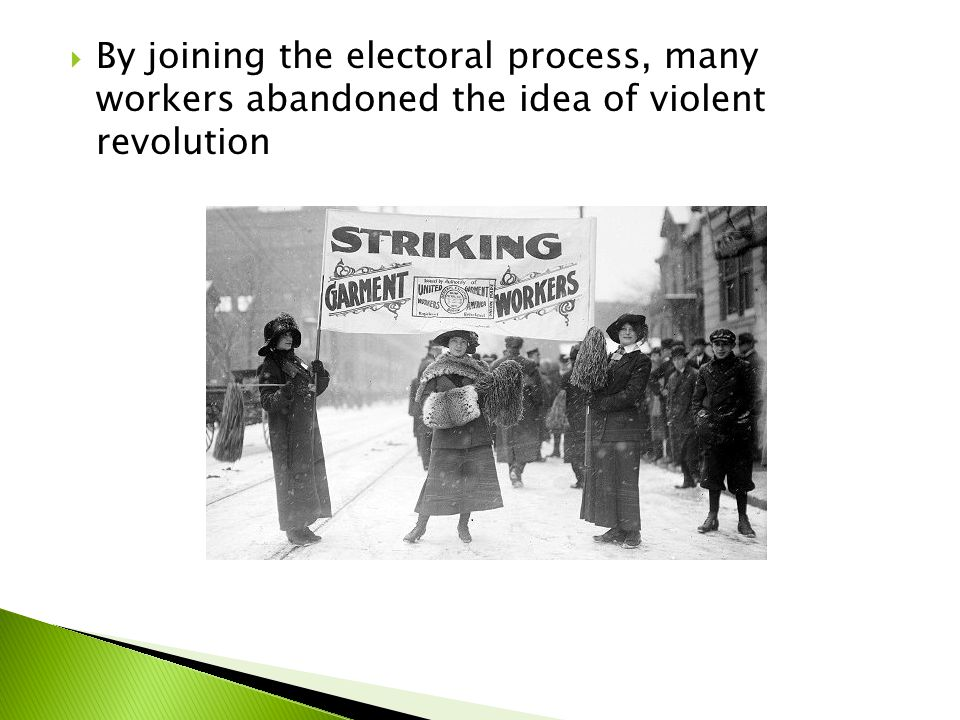  By joining the electoral process, many workers abandoned the idea of violent revolution
