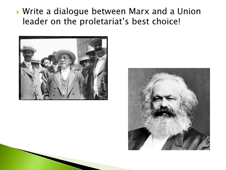 Write a dialogue between Marx and a Union leader on the proletariat's best choice!