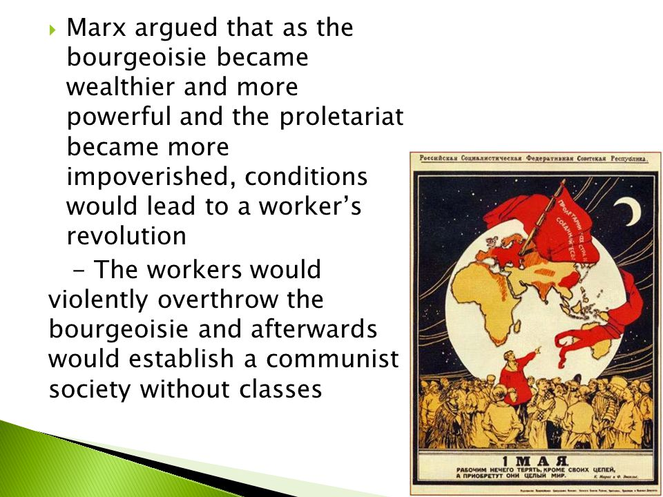  Marx offered an explanation of the causes of this conflict and ultimate revolution as well as the antagonism it bred - But Marx did not count on a rising standard of living for workers and the efforts of unions