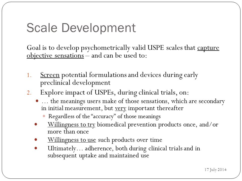 Scale Development Goal is to develop psychometrically valid USPE scales that capture objective sensations – and can be used to: 1.