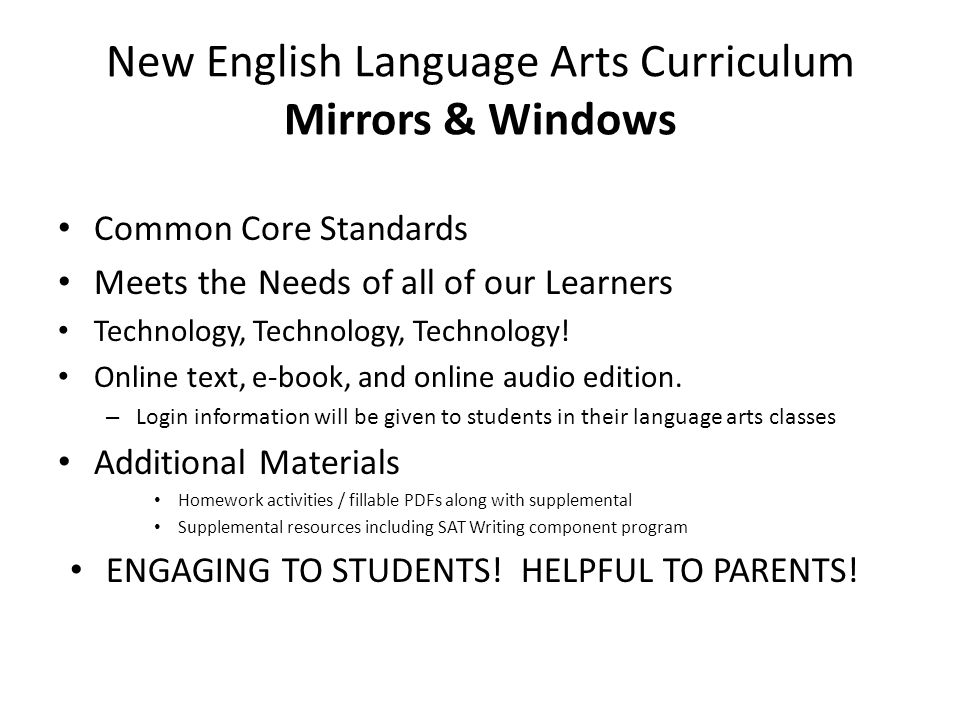 New English Language Arts Curriculum Mirrors & Windows Common Core Standards Meets the Needs of all of our Learners Technology, Technology, Technology.