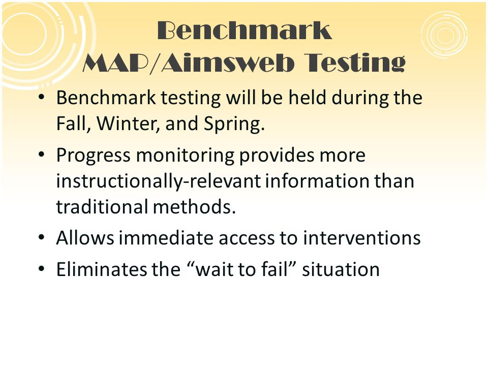 Benchmark MAP/Aimsweb Testing Benchmark testing will be held during the Fall, Winter, and Spring.