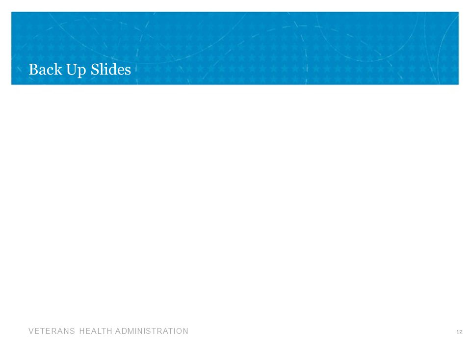 VETERANS HEALTH ADMINISTRATION Back Up Slides 12