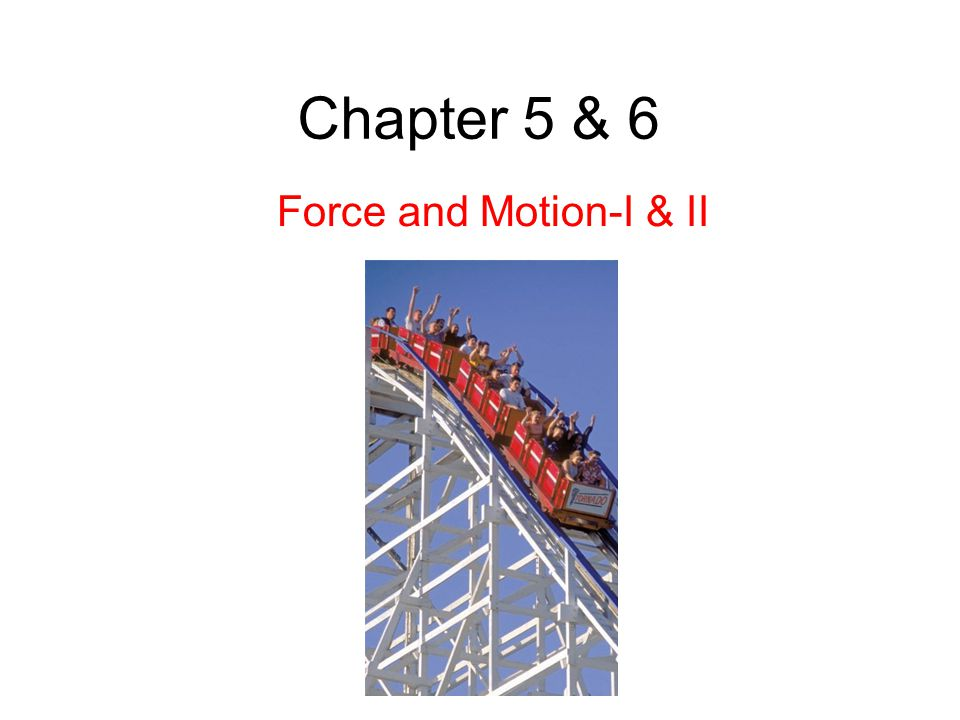 Chapter 5 & 6 Force and Motion-I & II