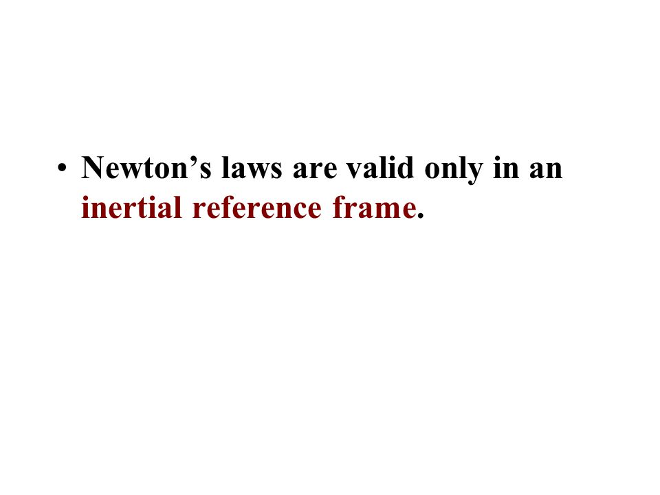 Newton's laws are valid only in an inertial reference frame.