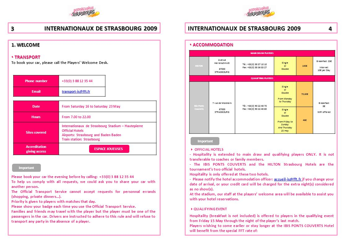 INTERNATIONAUX DE STRASBOURG 2009 From Friday to Sunday and Thursday 21 May: 46€ for single or double occupancy + breakfast 8€.