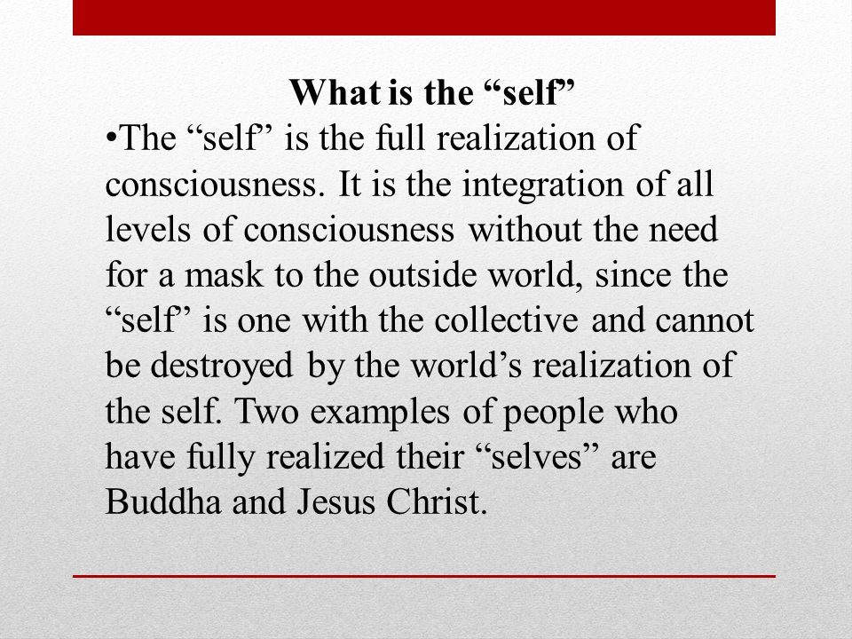 What is the self The self is the full realization of consciousness.