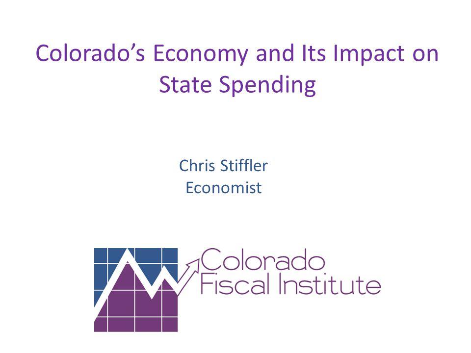 Colorado's Economy and Its Impact on State Spending Chris Stiffler Economist