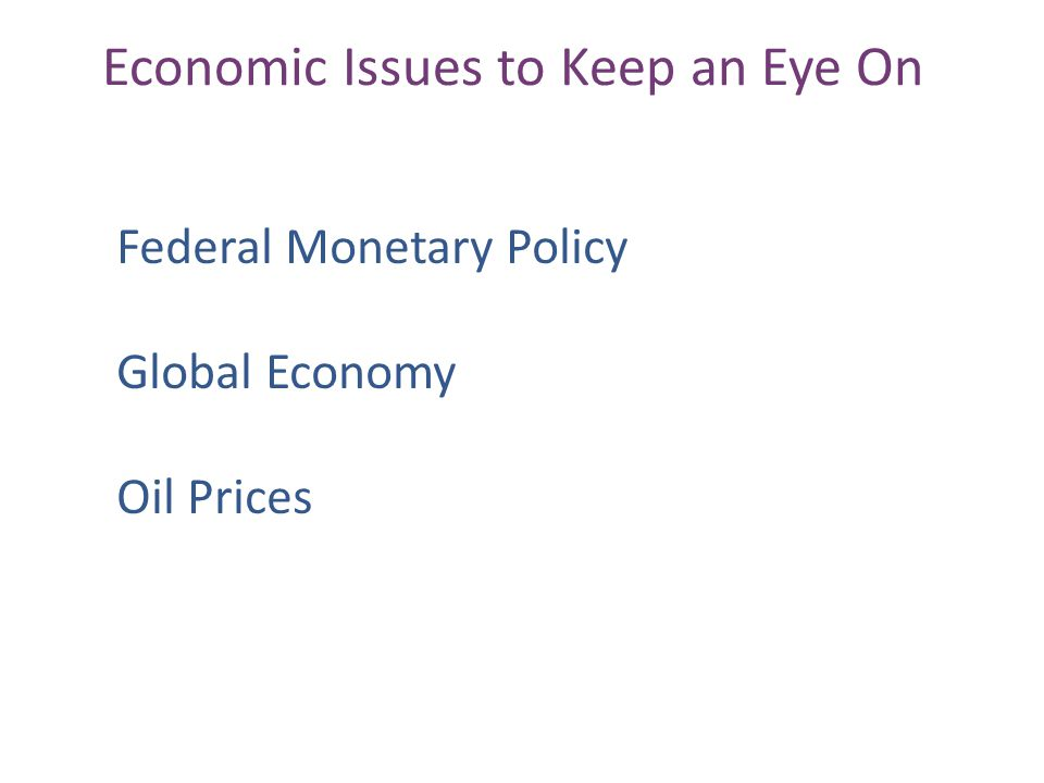 Economic Issues to Keep an Eye On Federal Monetary Policy Global Economy Oil Prices