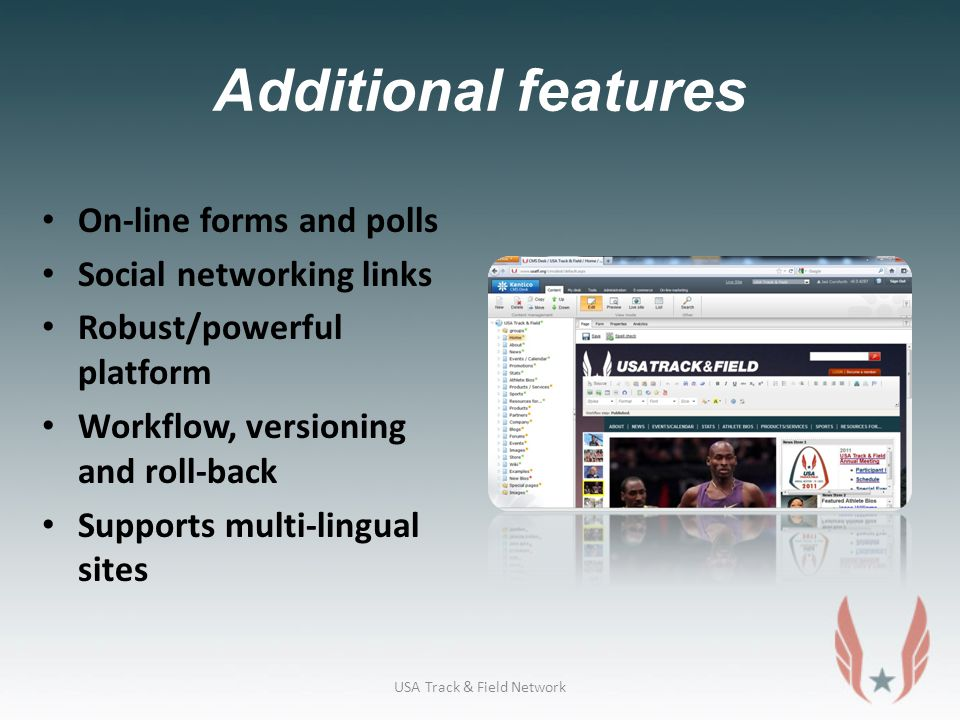 Additional features On-line forms and polls Social networking links Robust/powerful platform Workflow, versioning and roll-back Supports multi-lingual