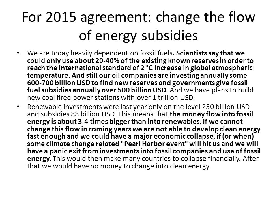 For 2015 agreement: change the flow of energy subsidies We are today heavily dependent on fossil fuels.