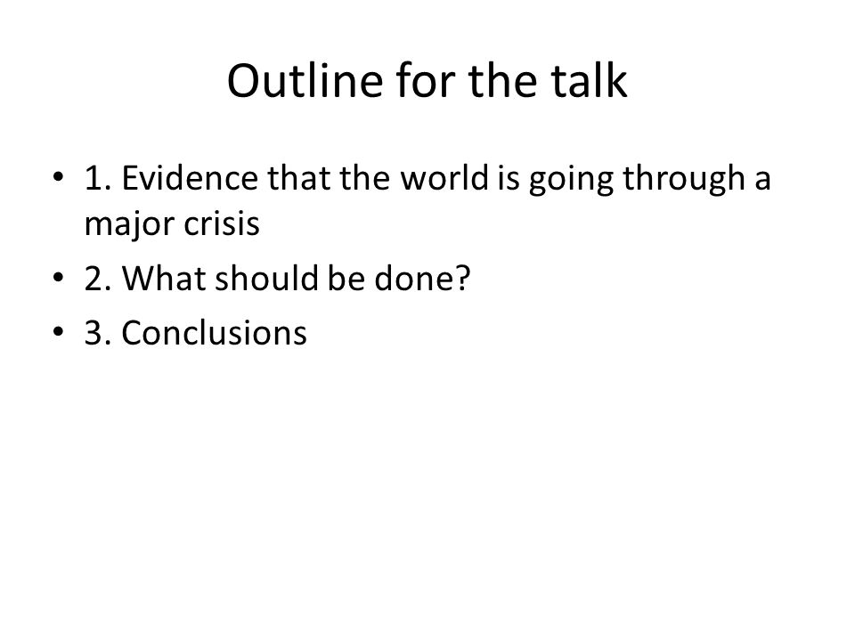 Evidence of a major global crisis The points that I am making are largely the same as in many UN reports (including World Economic and Social Survey 2013) I present them more bluntly I stress interconnectedness of issues (as the Club of Rome did in its Limits to Growth study already some 40 years ago) The conclusion is: we are in a global emergency
