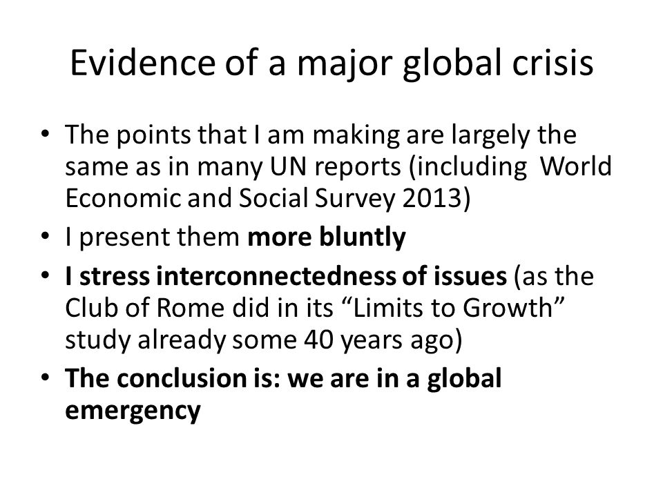 Conclusions The globe is soon hitting its limits, or has done already so, as the policies of governments and corporations have not changed much over the last decades Early warning was given already some 40 years ago e.g.