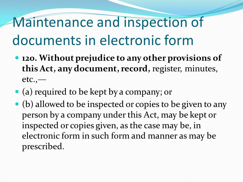 Maintenance and inspection of documents in electronic form 120. Without prejudice to any other provisions of this Act, any document, record, register,